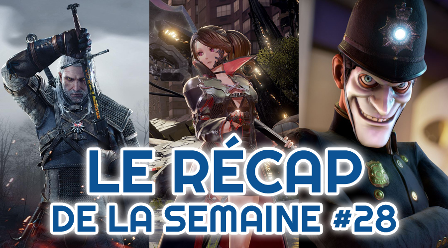 Le récap de la semaine #28 : The Witcher, Code Vein, We Happy Few