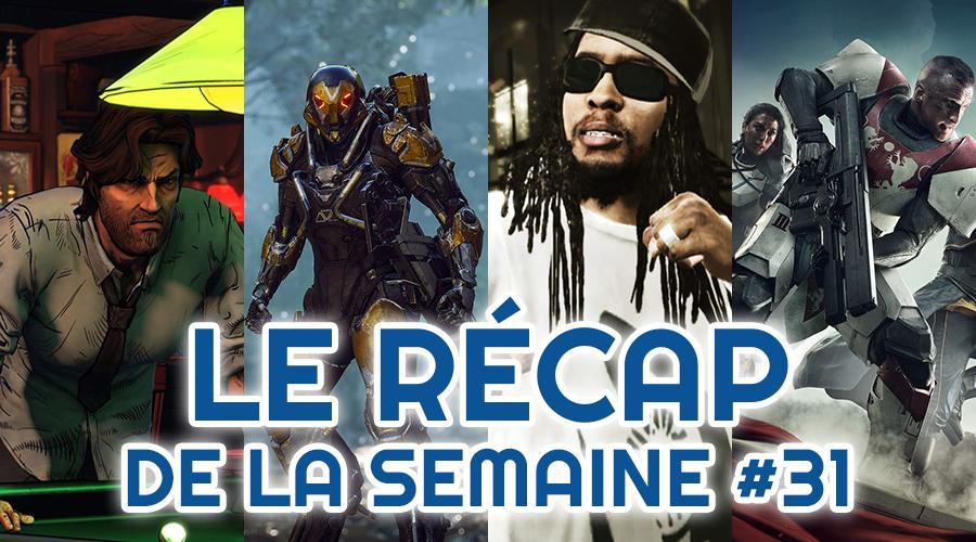 Le récap de la semaine #31 : A Wolf Among Us, Anthem, Def Jam, Destiny 2