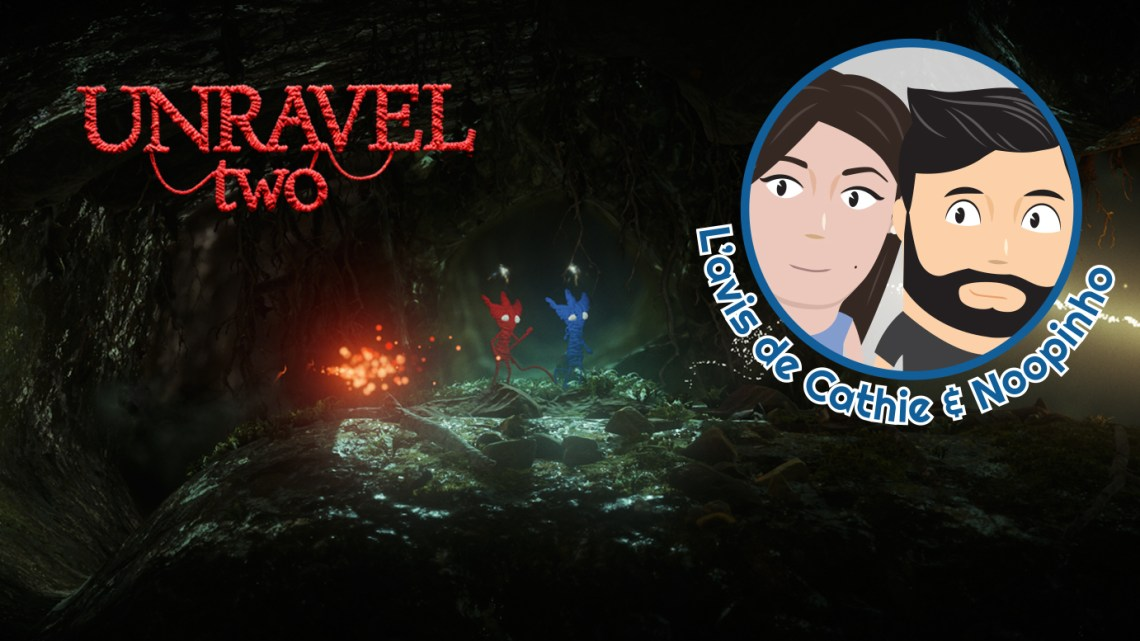 L'avis de Cathie & Noopinho : Unravel Two