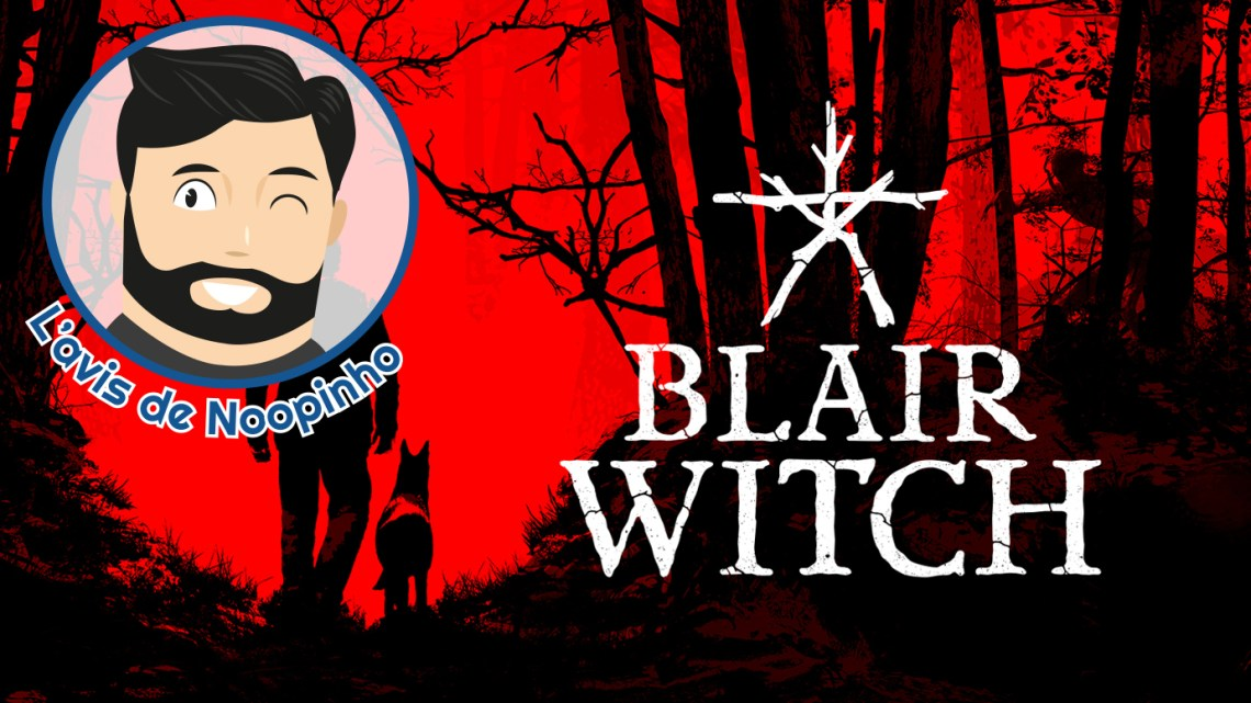 L'avis de Noopinho : Blair Witch