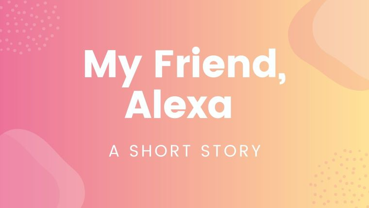 My Friend, Alexa.jpg