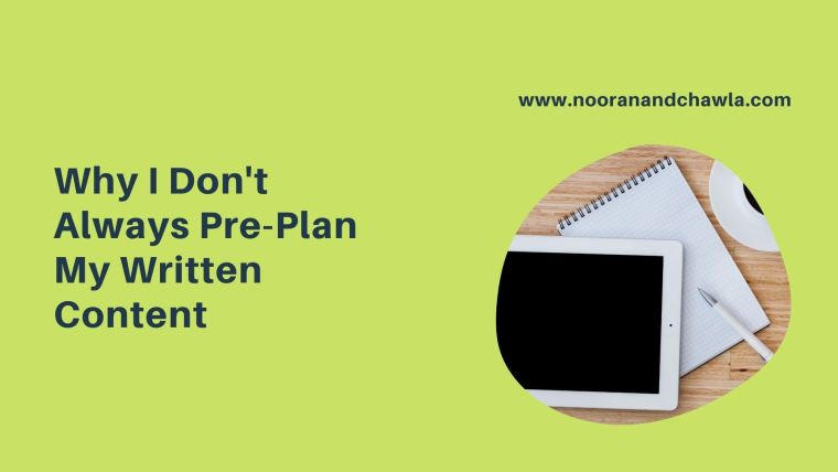Why I Don't Always Pre-Plan My Written Content