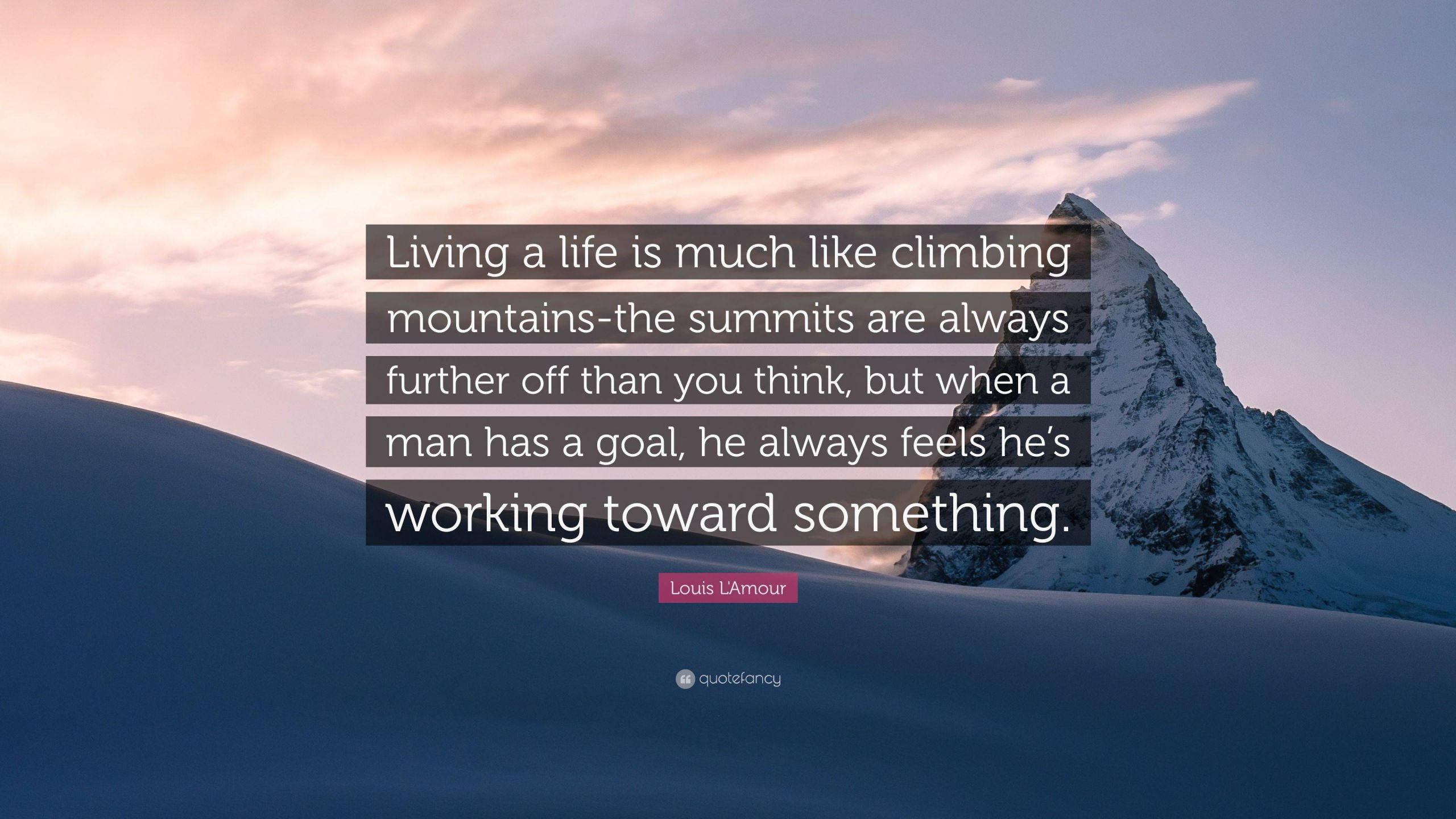 Louis L Amour Quote Living a life is much like climbing mountains