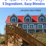 Vacation Meal Plan 7 Easy Dinners with 5 Ingredients Each