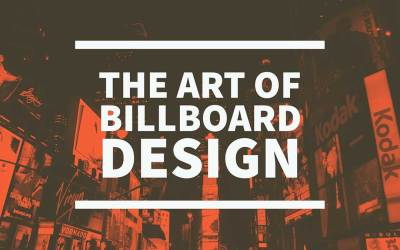The Art of Billboard Design and 7 Tips for More Effective Billboards