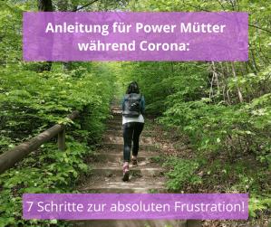 Anleitung für Power Mütter während Corona: 7 Schritte zur absoluten Frustration!