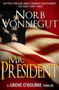 Mr. President by Norb Vonnegut, a Grove O'Rourke thriller