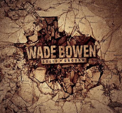 """NEUES ALBUM VON WADE BOWEN DER RED DIRT ROCKER AUS WACO, TEXAS VERÖFFENTLICHT AM 9. FEBRUAR """"SOLID GROUND"""""""