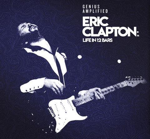 """Eric Clapton veröffentlicht Soundtrack zu seinem Dokumentarfilm """"Life In 12 Bars"""" am 08. Juni ++ 5 Exklusiv-Titel ++ 32 Songs ++ 4LP, 2CD und Download"""