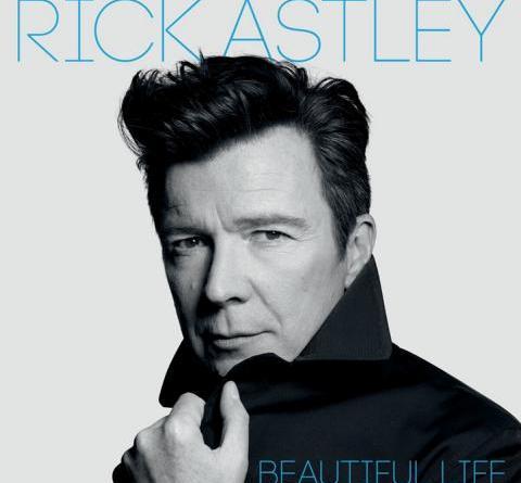 """Die Sensation ist perfekt: RICK ASTLEY meldet sich mit einem neuen Album zurück! """"Beautiful Life"""" erscheint am 13.07.18"""