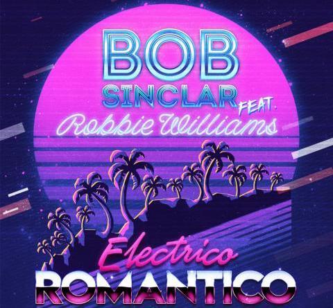 BOB SINCLAR feat. Robbie Williams - Eletrico Romantico - Single: OUT 18.01.2019