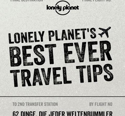 Entspannt um die Welt - »LONELY PLANET´S BEST EVER TRAVEL TIPS« verrät die besten Tricks langjähriger Reiseprofis