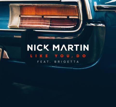 NICK MARTIN FEAT. BRIGETTA - LIKE YOU DO