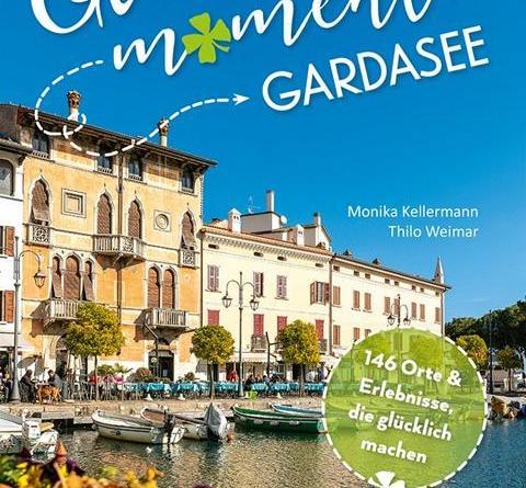 Hinfahren und das Glück finden Neuer Reiseführer »Glücksmomente Gardasee« erschienen