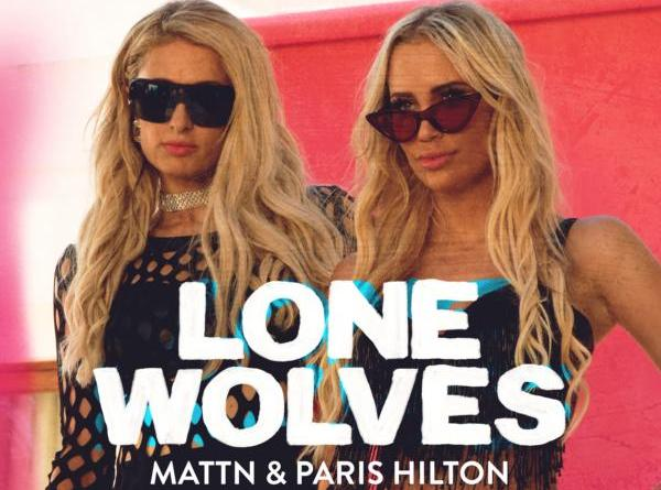 MATTN & Paris Hilton – Lone Wolves