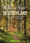 agen und Traditionen auf der Spur - Neuerscheinung - »Mystische Pfade Deutschland«