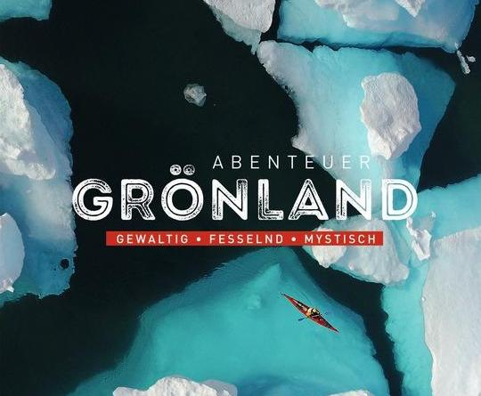 Einzigartige Abenteuer im ewigen Eis - Neuer Bildband lässt weite und urtümliche Landschaften, gewaltige Gletscher und die Kultur der Inuit hautnah erleben