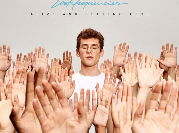 "Das neue LOST FREQUENCIES Album ""Alive and Feeling Fine"" - drei LIVE Termine in Deutschland"