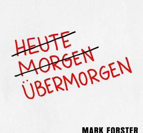 """MARK FORSTER VERÖFFENTLICHT HEUTE """"ÜBERMORGEN"""""""