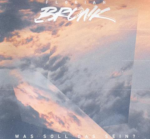 """FLORIAN BRONK mit neuer Single """"Was soll das sein?"""""""