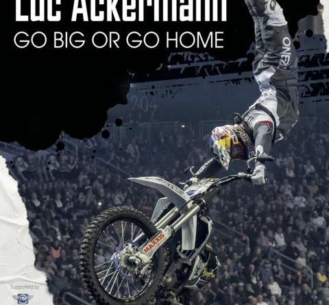 Luc Ackermann – Go Big Or Go Home - Der Weg zum jüngsten Freestyle Motocross Weltmeister aller Zeiten