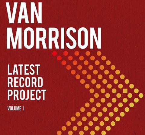 "VAN MORRISON - NEUES DOPPEL-ALBUM ""LATEST RECORD PROJECT: VOLUME 1"" ERSCHEINT AM 7. MAI 2021"