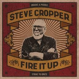 """Gitarren Legende Steve Cropper kündigt sein neues Studioalbum """"Fire It Up"""" an - erstes Soloalbum seit 1969"""