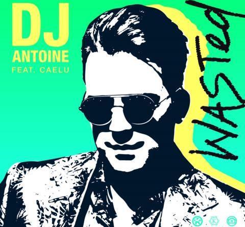 DJ ANTOINE FEAT. CAELU - WASTED