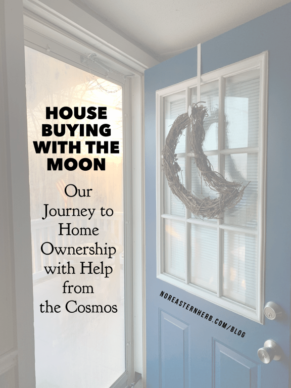 HOUSE BUYING WITH THE MOON. Our journey to home ownership with help from the cosmos. noreasternherb.com/blog