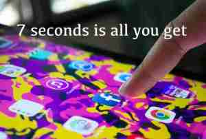 7 Seconds is all you get!