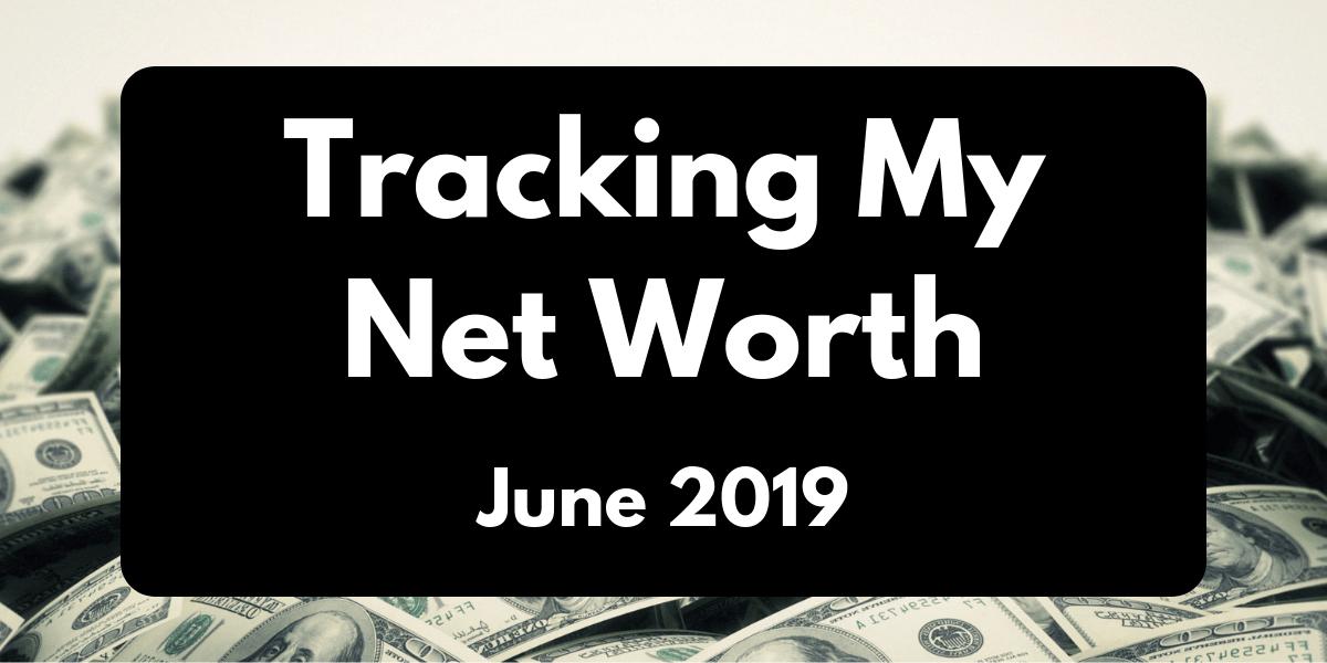 Tracking my Net Worth – June 2019