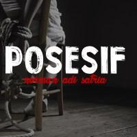 Posesif - Puisi Norman Adi Satria