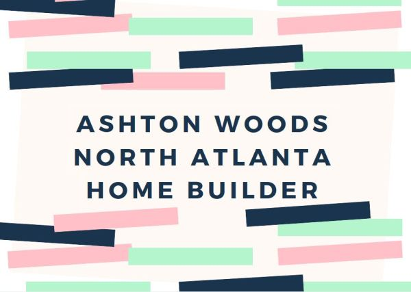 North Atlanta Builder Ashton Woods