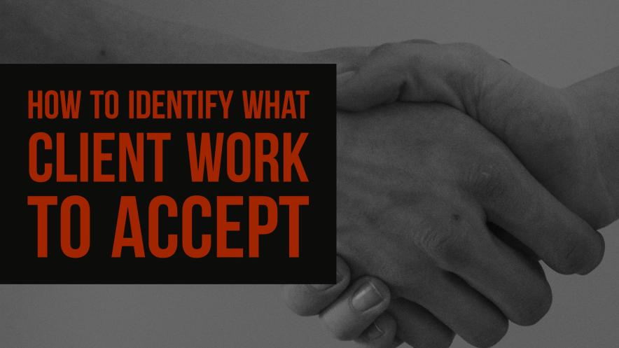 How to Identify What Client Work to Accept