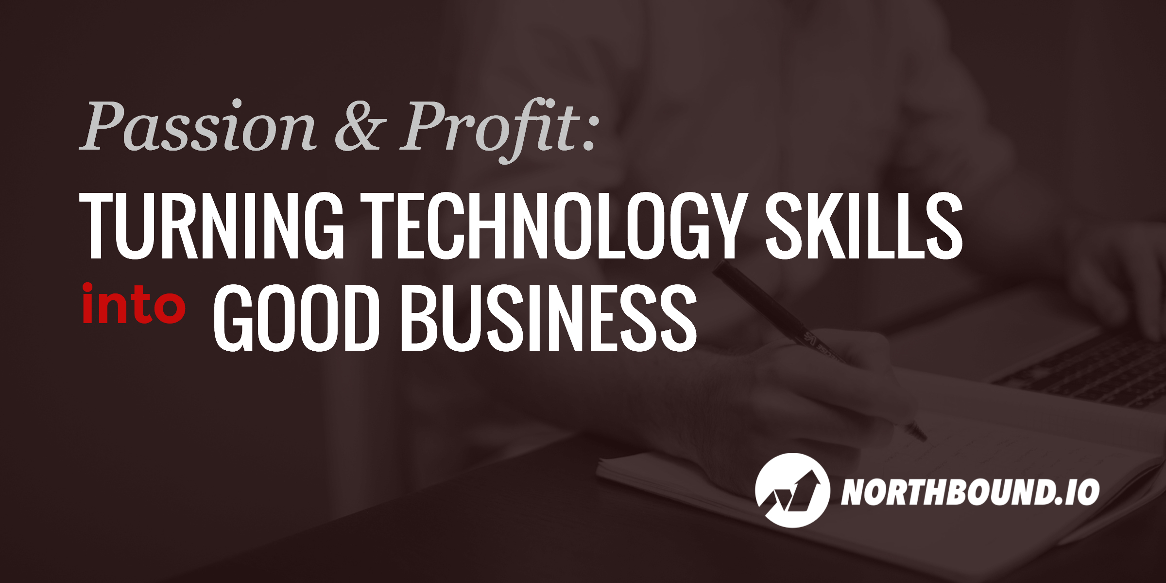 Passion & Profit: Turning Technology Skills into Good Business
