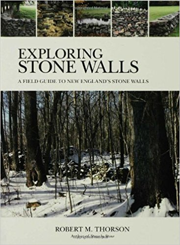 Exploring Stone Walls: A Field Guide to New England's Stone Walls by Robert Thorson