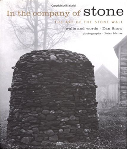 In the Company of Stone: The Art of the Stone Wall by Dan Snow