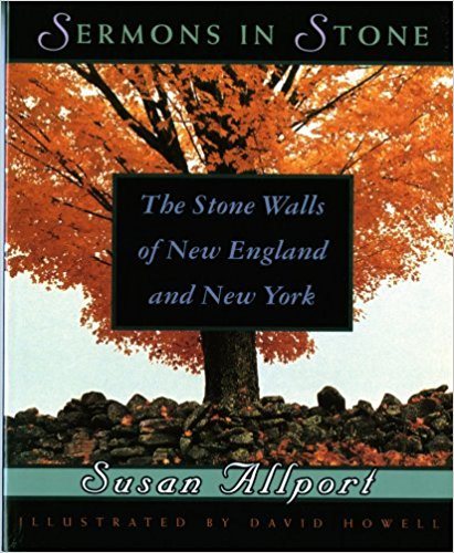 Sermons in Stone: The Stone Walls of New England and New York by Susan Allport