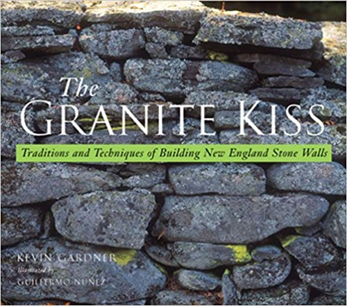 The Granite Kiss: Traditions and Techniques of Building New England Stone Walls by Kevin Gardner