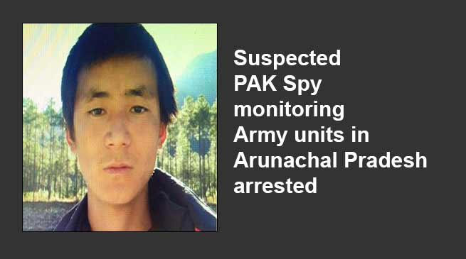 Suspected PAK Spy monitoring Army units in Arunachal Pradesh arrested