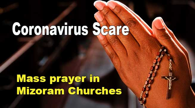 Mizoram: Mass prayers in churches to contain Coronavirus