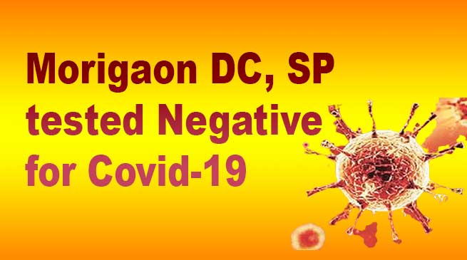 Coronavirus in Assam: Morigaon DC, SP tested Negative for Covid-19