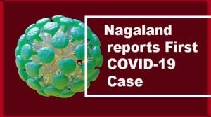 Coronavirus: Nagaland reports itsFirst COVID-19 Case