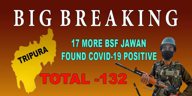 Tripura: 17 more BSF Jawan tested Covid19 positive in Ambasa