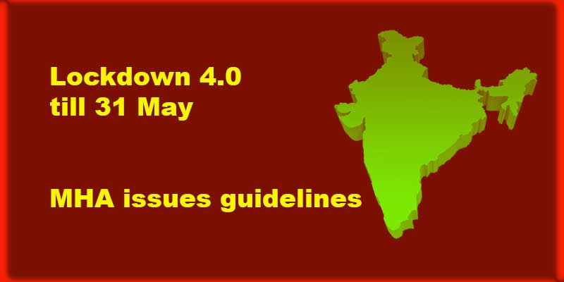 Lockdown 4.0 till 31 May, MHA issues guidelines