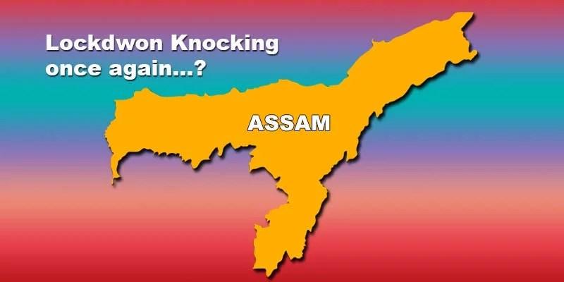 Assam: Lockdwon Knocking once again...?