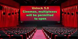 Unlock 5.0 in India: Cinemas, multiplexes will be permitted to open