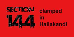 Assam: Section 144 clamped in Hailakandi district following Lalpani incident