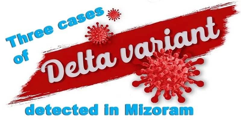 Mizoram reported three cases of Delta Plus Variant of Coronavirus