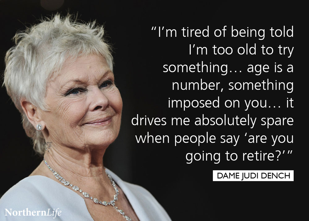 Dame Judi Dench is a Northern legend. Born in Heworth, near York in 1934,  Dench made her professional acting debut in 1957. She's performed in  several of ...